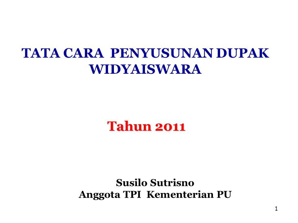 1 TATA CARA PENYUSUNAN DUPAK WIDYAISWARA Tahun 2011 Susilo Sutrisno Anggota TPI Kementerian PU