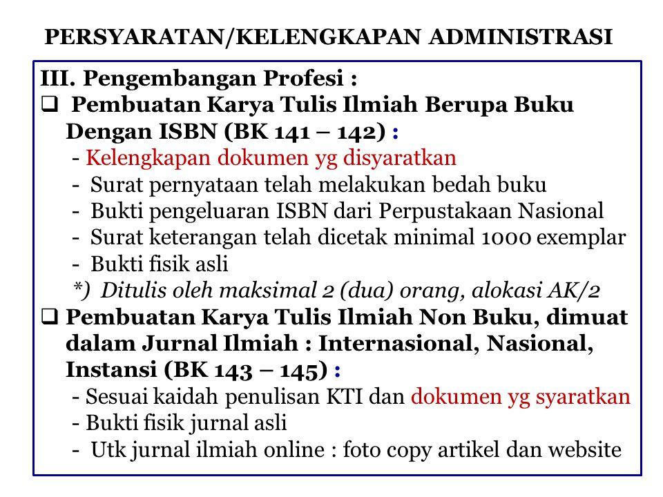 PERSYARATAN/KELENGKAPAN ADMINISTRASI III. Pengembangan Profesi :  Pembuatan Karya Tulis Ilmiah Berupa Buku Dengan ISBN (BK 141 – 142) : - Kelengkapan