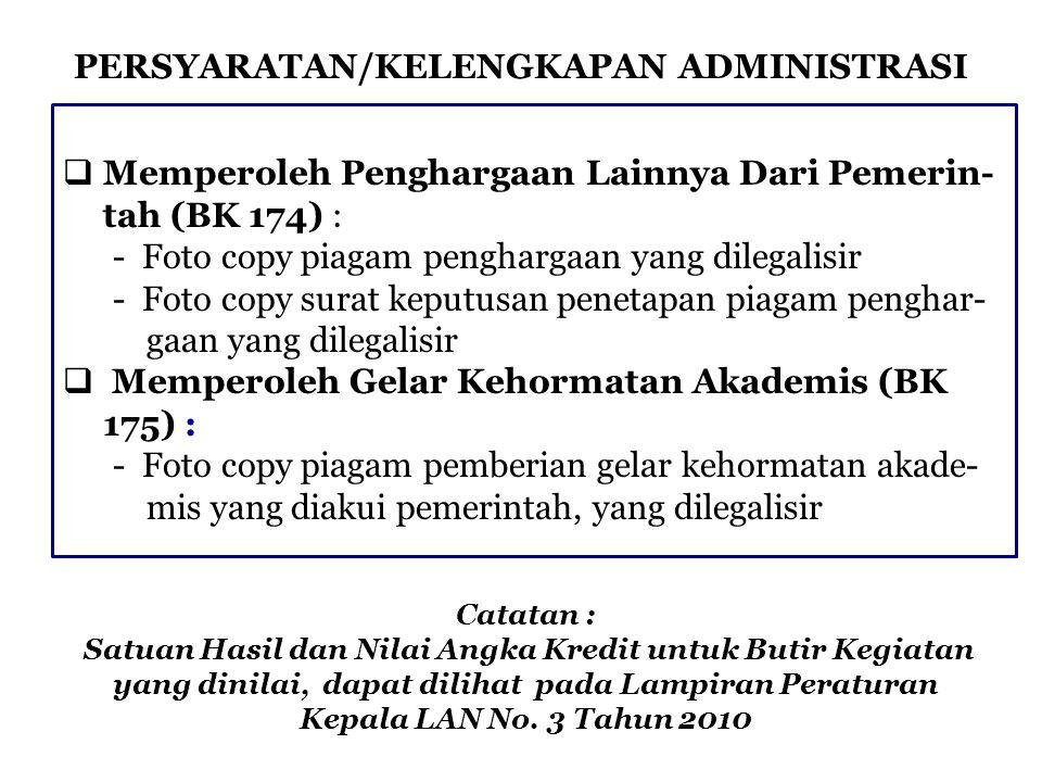 PERSYARATAN/KELENGKAPAN ADMINISTRASI  Memperoleh Penghargaan Lainnya Dari Pemerin- tah (BK 174) : - Foto copy piagam penghargaan yang dilegalisir - F