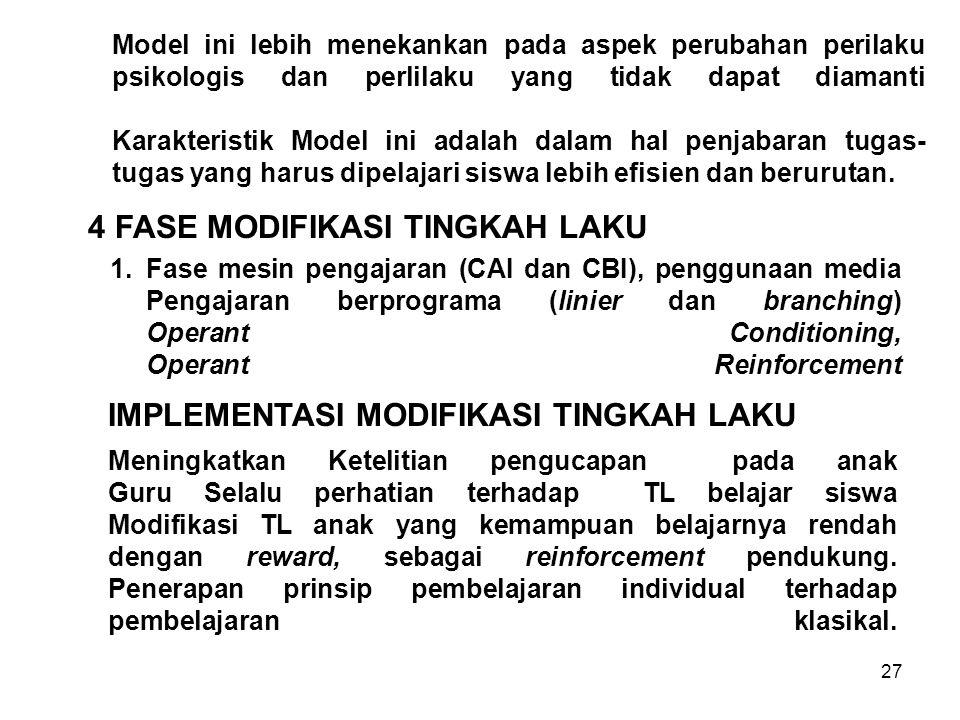 27 Model ini lebih menekankan pada aspek perubahan perilaku psikologis dan perlilaku yang tidak dapat diamanti Karakteristik Model ini adalah dalam ha