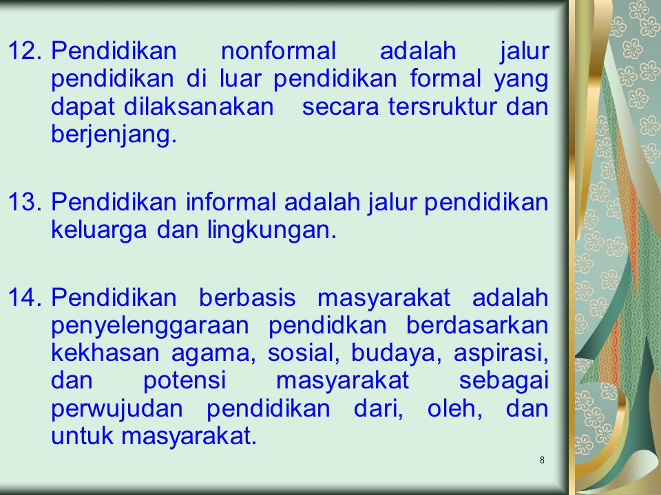 8 12.Pendidikan nonformal adalah jalur pendidikan di luar pendidikan formal yang dapat dilaksanakan secara tersruktur dan berjenjang. 13.Pendidikan in