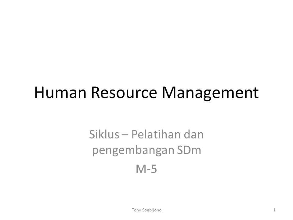 Human Resource Management Siklus – Pelatihan dan pengembangan SDm M-5 1Tony Soebijono