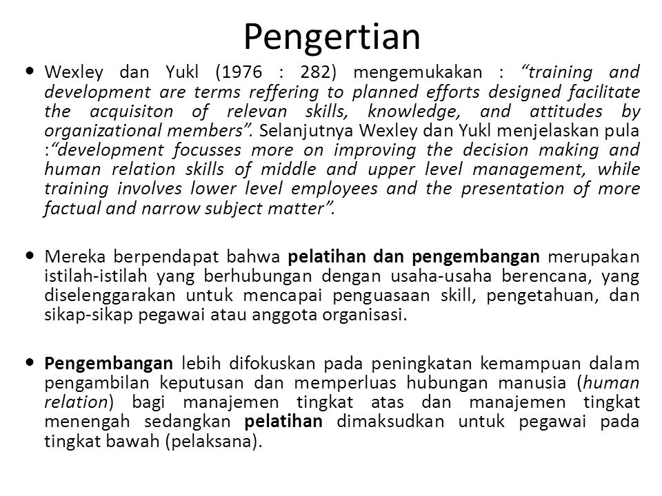 "Pengertian Wexley dan Yukl (1976 : 282) mengemukakan : ""training and development are terms reffering to planned efforts designed facilitate the acquis"