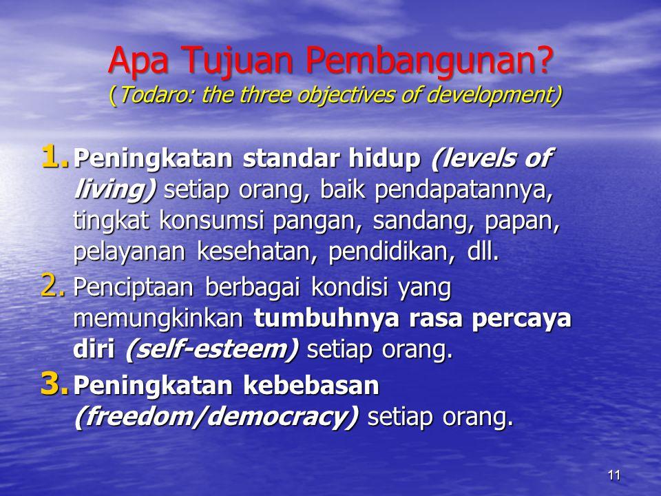 Apa Tujuan Pembangunan? (Todaro: the three objectives of development) 1. Peningkatan standar hidup (levels of living) setiap orang, baik pendapatannya