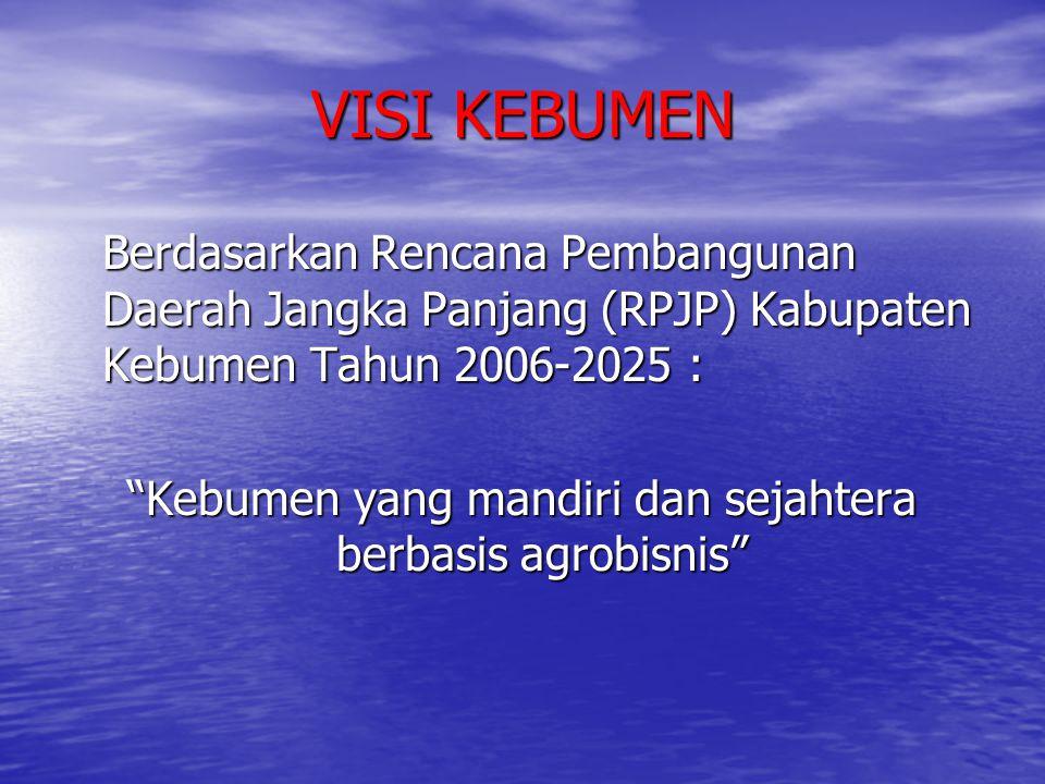 """VISI KEBUMEN Berdasarkan Rencana Pembangunan Daerah Jangka Panjang (RPJP) Kabupaten Kebumen Tahun 2006-2025 : """"Kebumen yang mandiri dan sejahtera berb"""