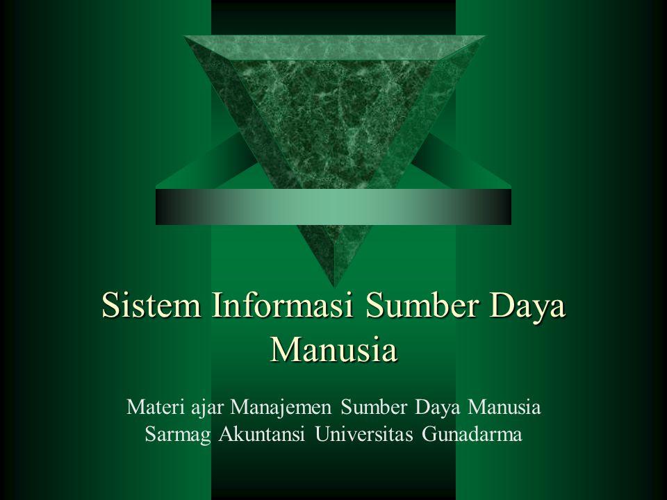 Sistem Informasi Sumber Daya Manusia Materi ajar Manajemen Sumber Daya Manusia Sarmag Akuntansi Universitas Gunadarma