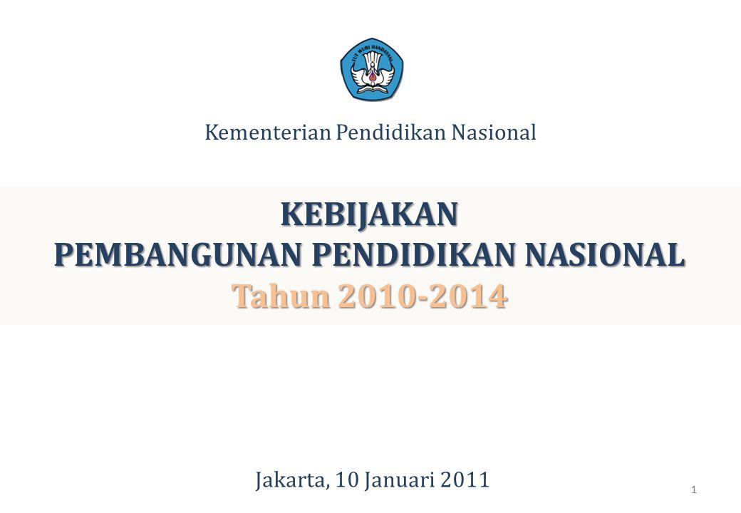 1 KEBIJAKAN PEMBANGUNAN PENDIDIKAN NASIONAL Tahun 2010-2014 Kementerian Pendidikan Nasional Jakarta, 10 Januari 2011 1