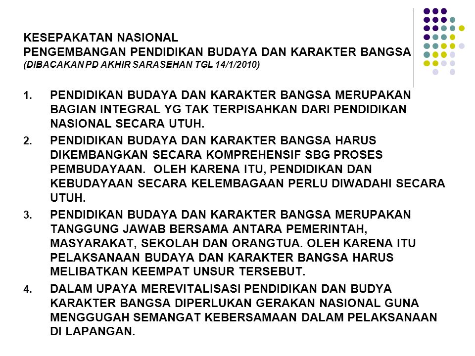 KESEPAKATAN NASIONAL PENGEMBANGAN PENDIDIKAN BUDAYA DAN KARAKTER BANGSA (DIBACAKAN PD AKHIR SARASEHAN TGL 14/1/2010) 1.