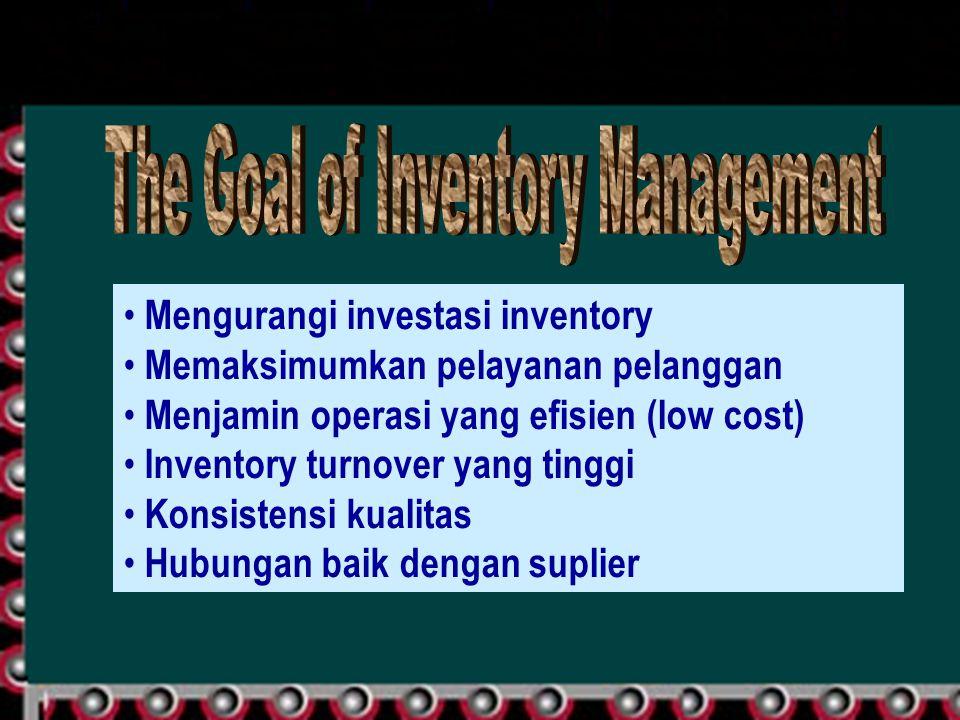 Mengurangi investasi inventory Memaksimumkan pelayanan pelanggan Menjamin operasi yang efisien (low cost) Inventory turnover yang tinggi Konsistensi k