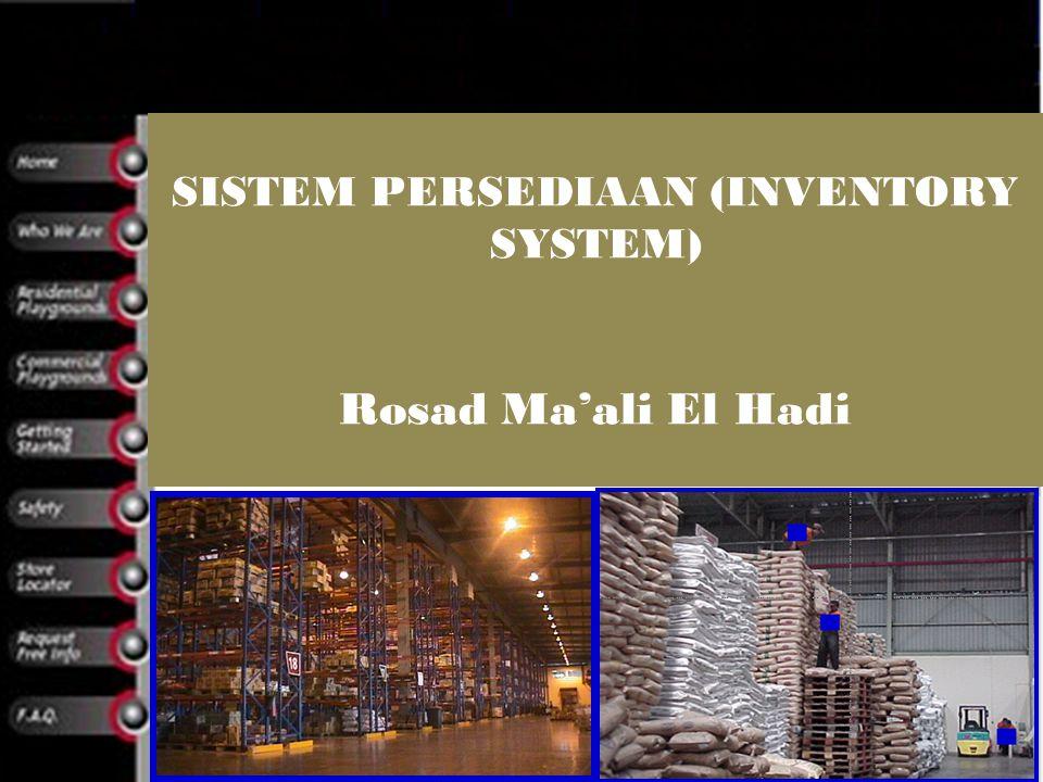 SISTEM PERSEDIAAN (INVENTORY SYSTEM) Rosad Ma'ali El Hadi