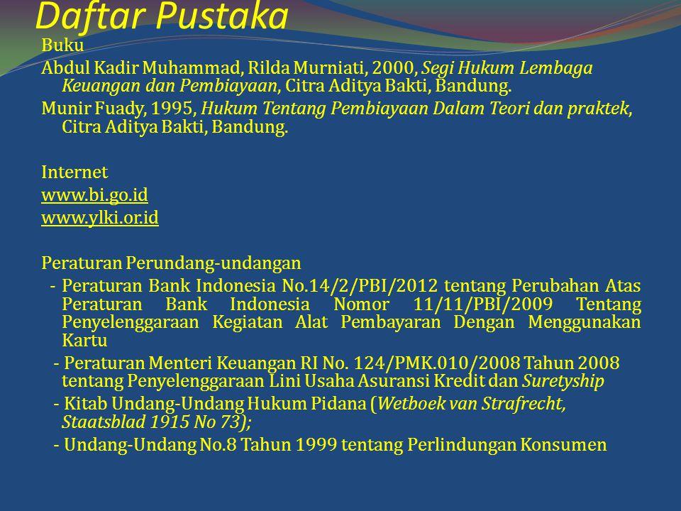 Daftar Pustaka Buku Abdul Kadir Muhammad, Rilda Murniati, 2000, Segi Hukum Lembaga Keuangan dan Pembiayaan, Citra Aditya Bakti, Bandung. Munir Fuady,