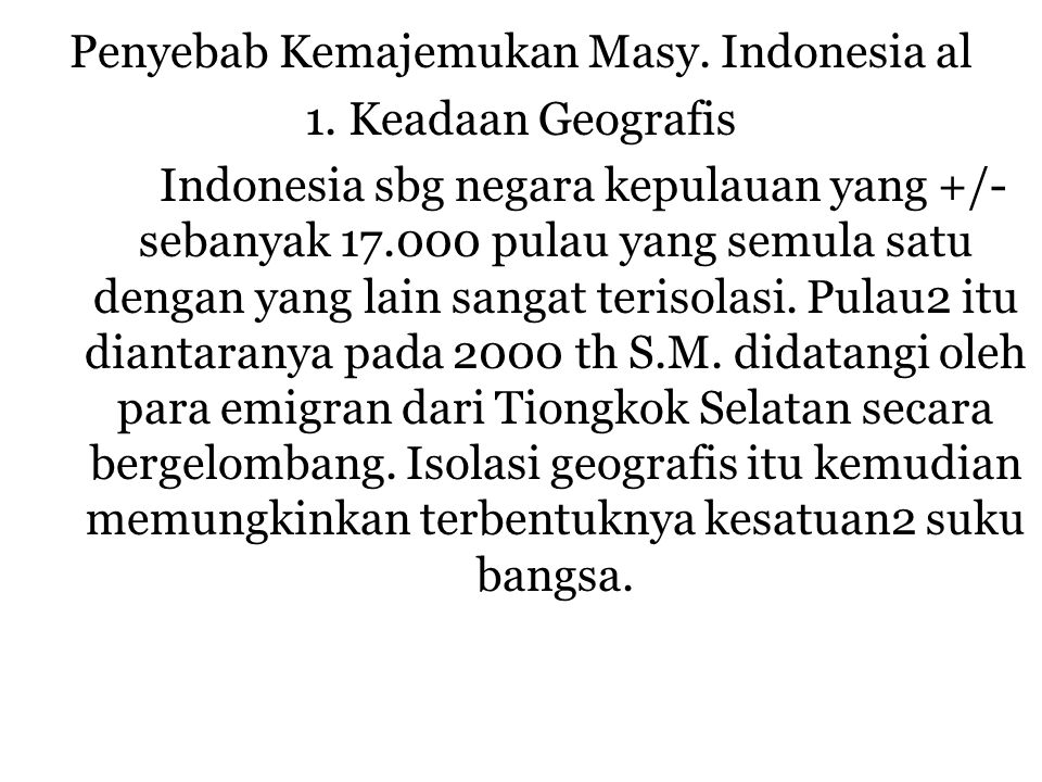 Penyebab Kemajemukan Masy. Indonesia al 1. Keadaan Geografis Indonesia sbg negara kepulauan yang +/- sebanyak 17.000 pulau yang semula satu dengan yan