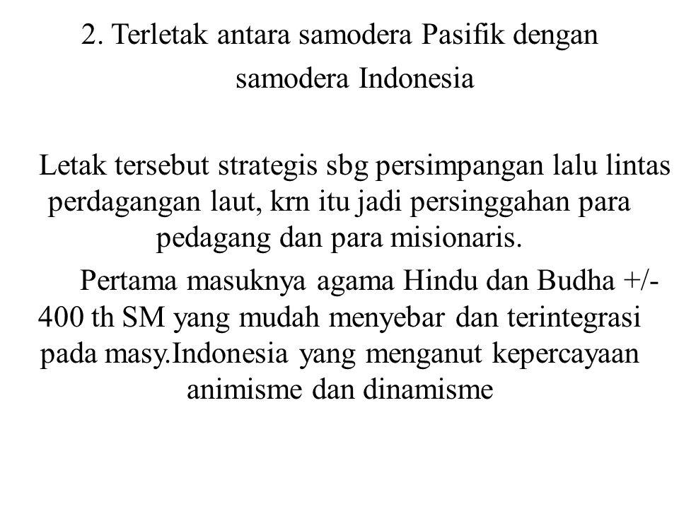 2. Terletak antara samodera Pasifik dengan samodera Indonesia Letak tersebut strategis sbg persimpangan lalu lintas perdagangan laut, krn itu jadi per