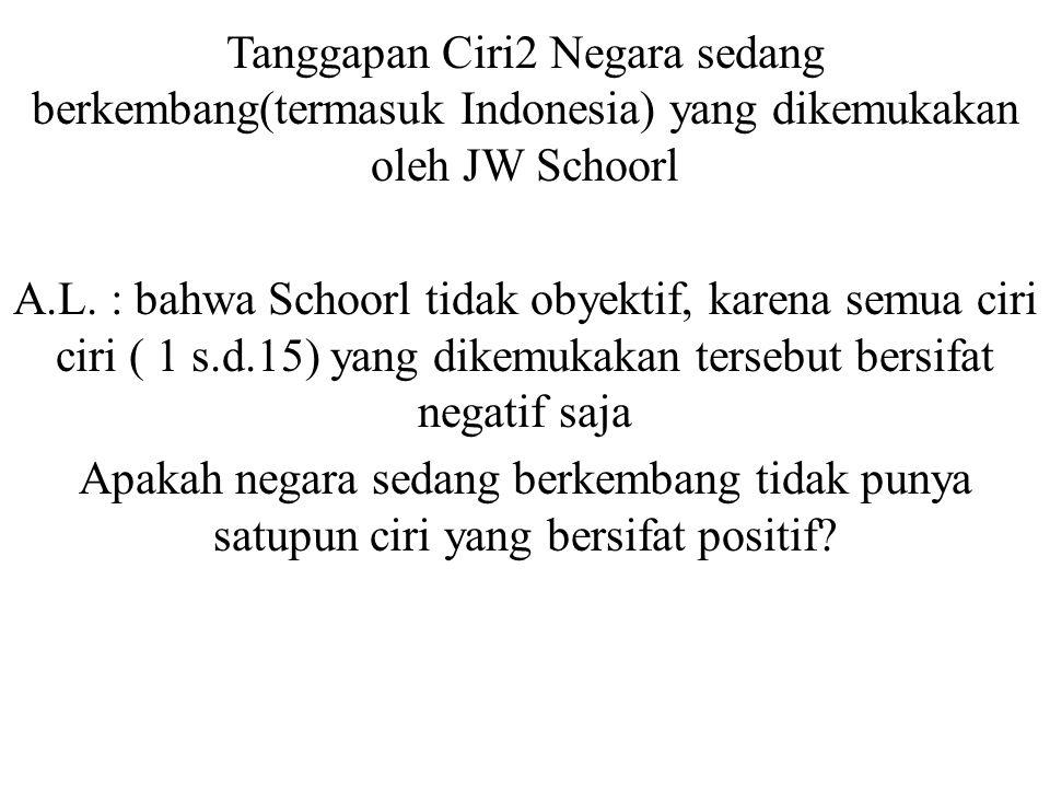 Tanggapan Ciri2 Negara sedang berkembang(termasuk Indonesia) yang dikemukakan oleh JW Schoorl A.L. : bahwa Schoorl tidak obyektif, karena semua ciri c
