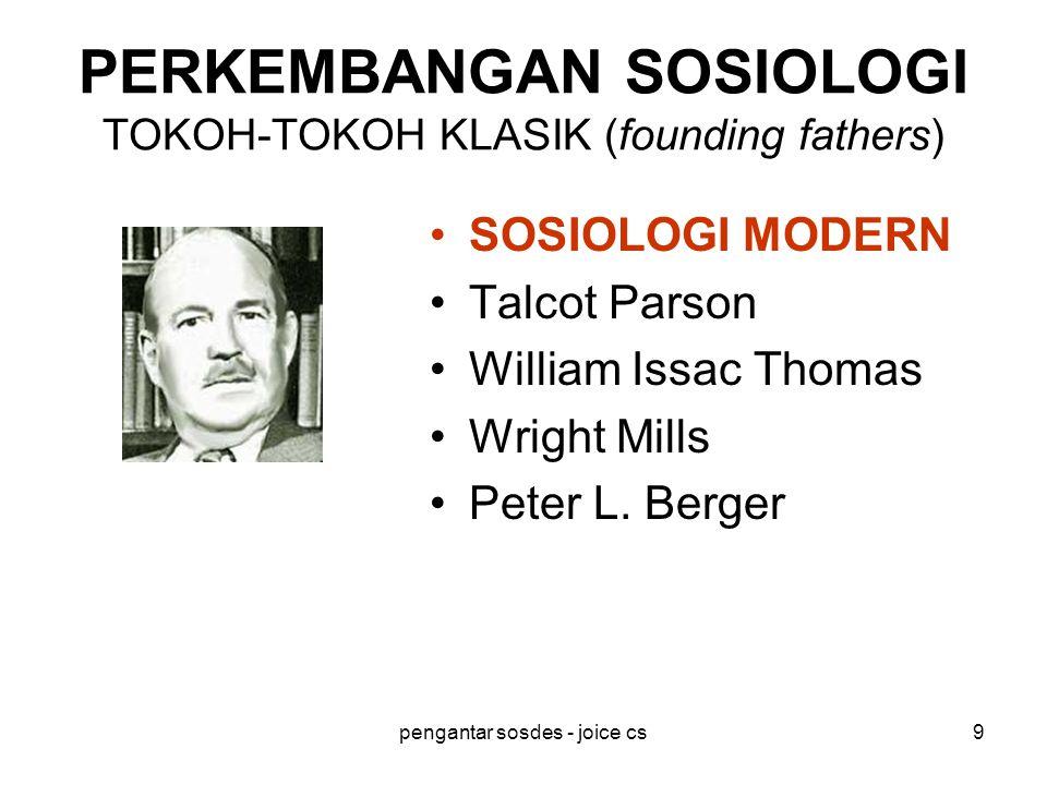 pengantar sosdes - joice cs9 PERKEMBANGAN SOSIOLOGI TOKOH-TOKOH KLASIK (founding fathers) SOSIOLOGI MODERN Talcot Parson William Issac Thomas Wright M