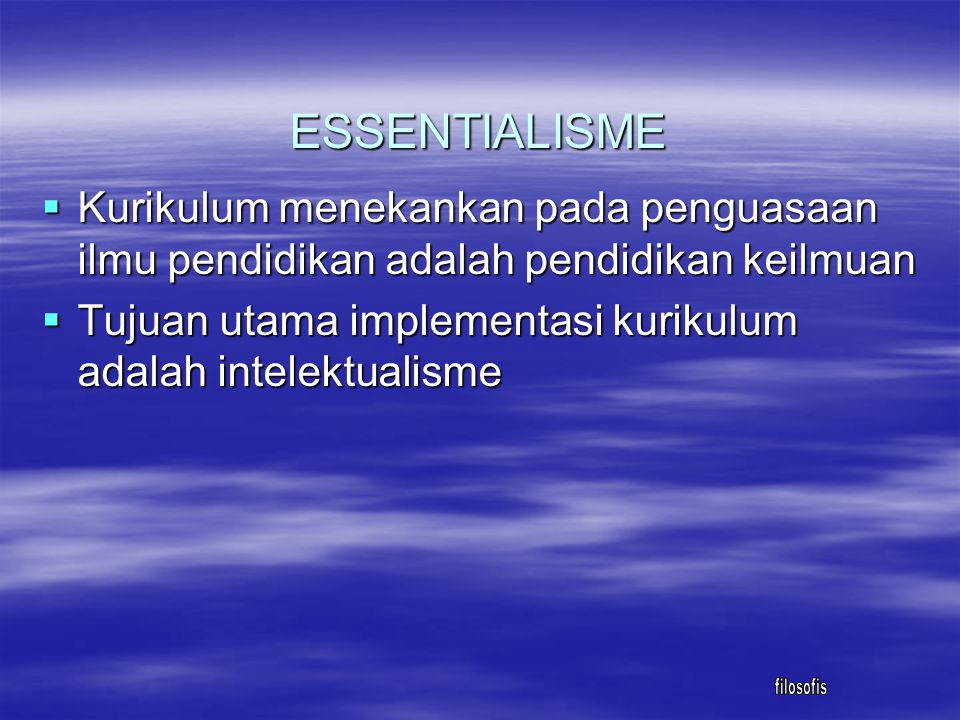 ESSENTIALISM ESSENTIALISM PROGRESSIVISM PROGRESSIVISM PROGRESSIVISM PROGRESSIVISM PERENIALISM PERENIALISM PERENIALISM PERENIALISM RECONSTRUCTIVISM RECONSTRUCTIVISM RECONSTRUCTIVISM RECONSTRUCTIVISM LANDASAN FILOSOFIS KURIKULUM IPS