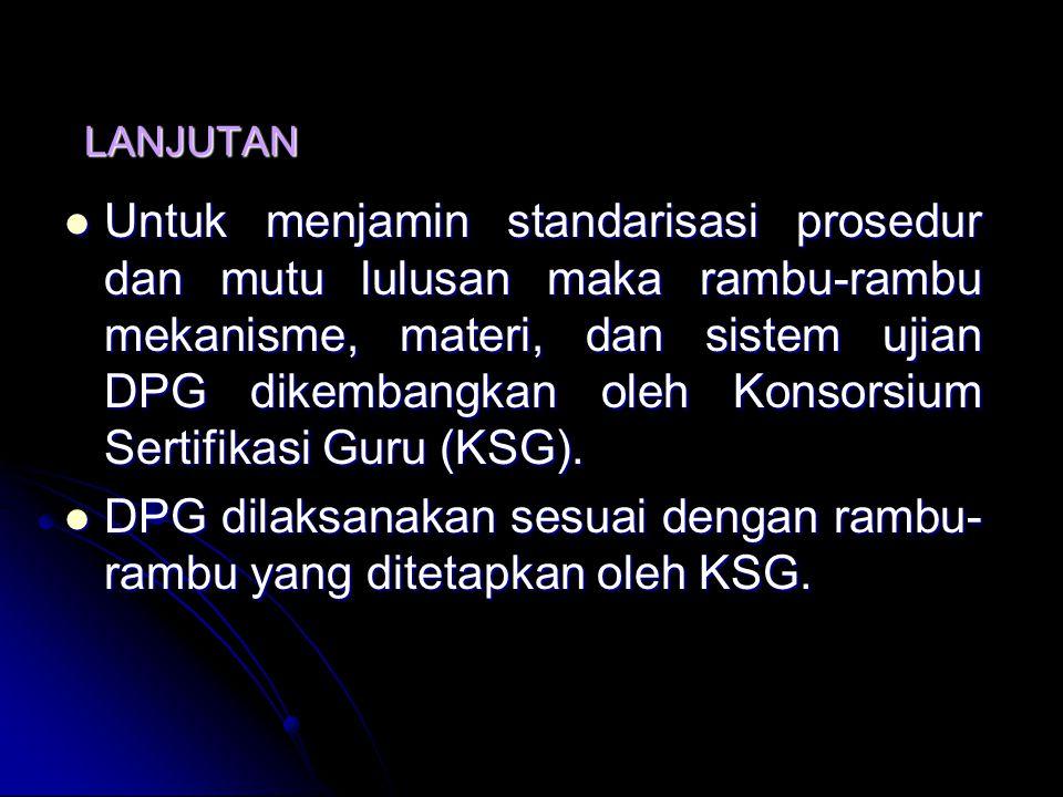 LANJUTAN Lama pelaksanaan DPG diatur oleh LPTK penyelenggara dengan memperhatikan skor hasil penilaian portofolio. Lama pelaksanaan DPG diatur oleh LP