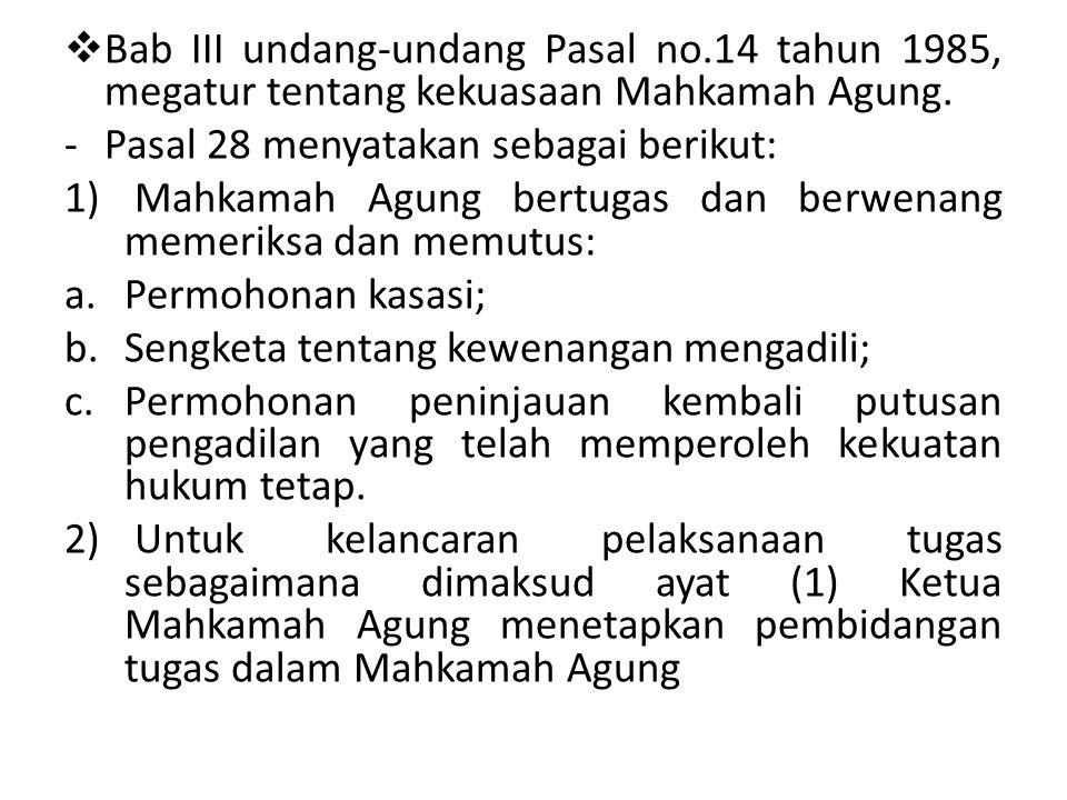  Pasal 29 menyatakan: -Mahkamah Agung memutus permohonan kasasi terhadap putusan Pengadilan Tingkat Banding atau Tingkat Terakhir dari semua Lingkungan Peradilan.