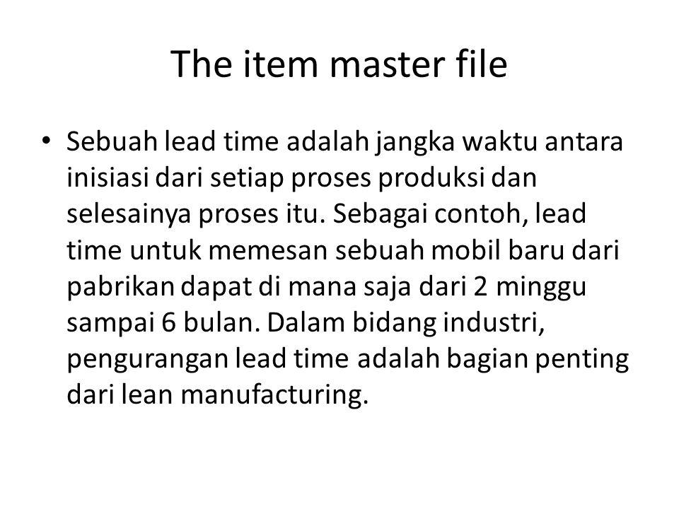 The item master file Sebuah lead time adalah jangka waktu antara inisiasi dari setiap proses produksi dan selesainya proses itu. Sebagai contoh, lead