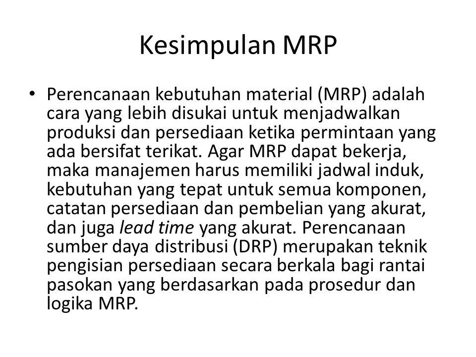 Kesimpulan MRP Perencanaan kebutuhan material (MRP) adalah cara yang lebih disukai untuk menjadwalkan produksi dan persediaan ketika permintaan yang a