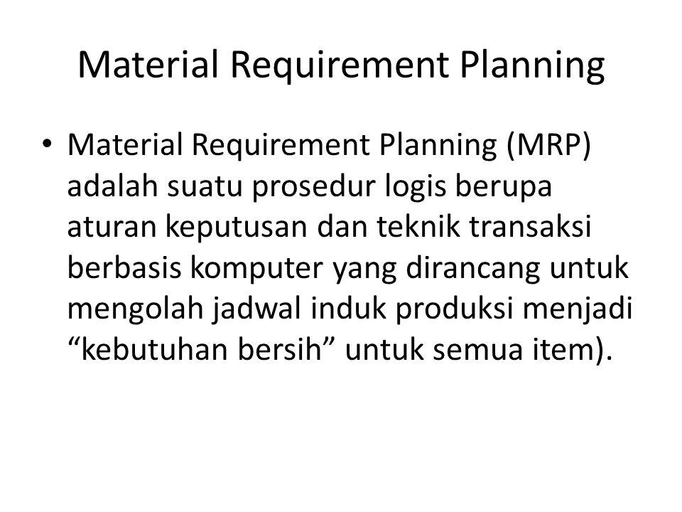 Material Requirement Planning MRP dirancang untuk membuat pesanan produksi untuk dan pembelian untuk mengatur aliran bahan baku dan persediaan dalam proses sehingga sesuai dengan jadwal produksi untuk produk akhir.