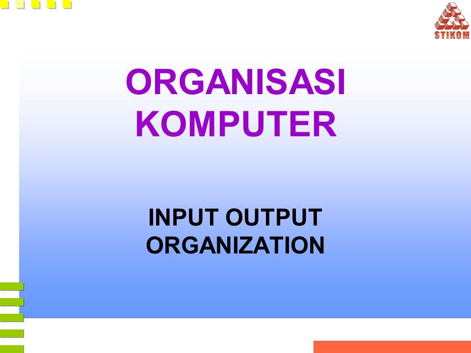 ORGANISASI KOMPUTER INPUT OUTPUT ORGANIZATION