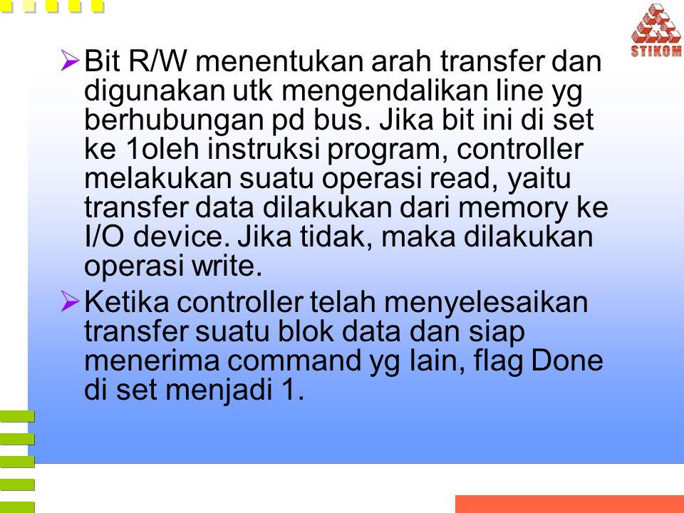  Bit R/W menentukan arah transfer dan digunakan utk mengendalikan line yg berhubungan pd bus. Jika bit ini di set ke 1oleh instruksi program, control