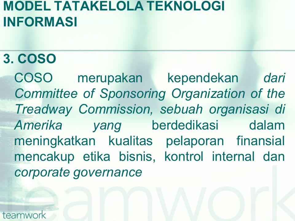 MODEL TATAKELOLA TEKNOLOGI INFORMASI 3. COSO COSO merupakan kependekan dari Committee of Sponsoring Organization of the Treadway Commission, sebuah or