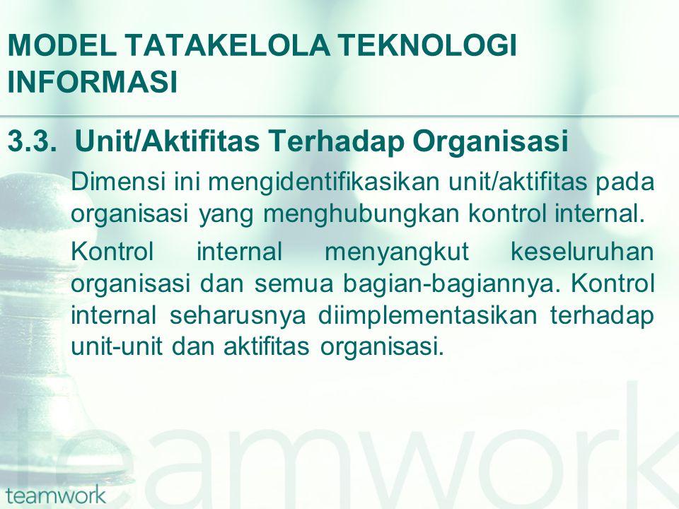 MODEL TATAKELOLA TEKNOLOGI INFORMASI 3.3. Unit/Aktifitas Terhadap Organisasi Dimensi ini mengidentifikasikan unit/aktifitas pada organisasi yang mengh