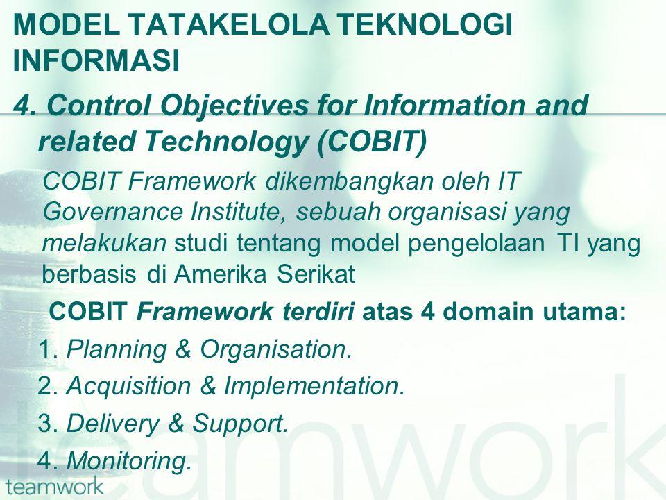MODEL TATAKELOLA TEKNOLOGI INFORMASI 4. Control Objectives for Information and related Technology (COBIT) COBIT Framework dikembangkan oleh IT Governa