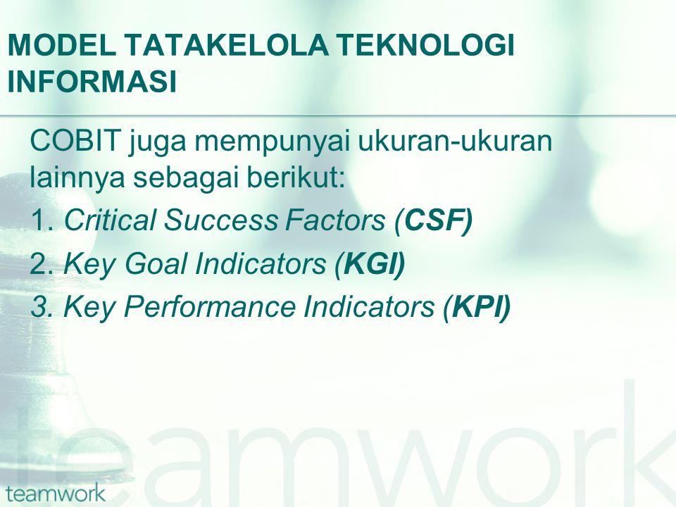 MODEL TATAKELOLA TEKNOLOGI INFORMASI COBIT juga mempunyai ukuran-ukuran lainnya sebagai berikut: 1. Critical Success Factors (CSF) 2. Key Goal Indicat