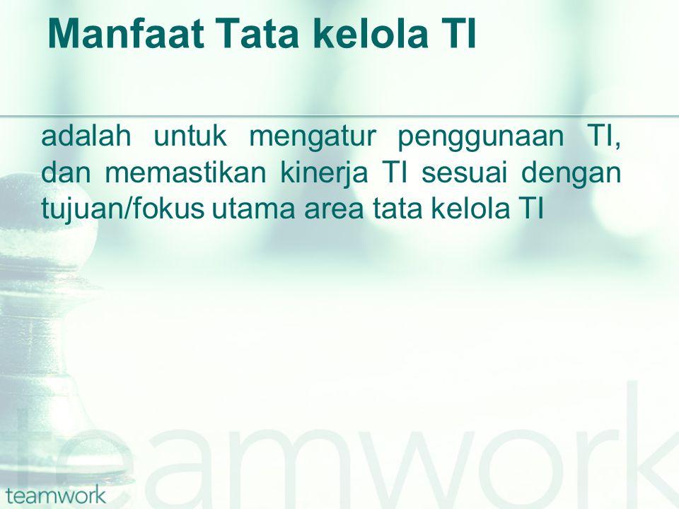 Manfaat Tata kelola TI adalah untuk mengatur penggunaan TI, dan memastikan kinerja TI sesuai dengan tujuan/fokus utama area tata kelola TI