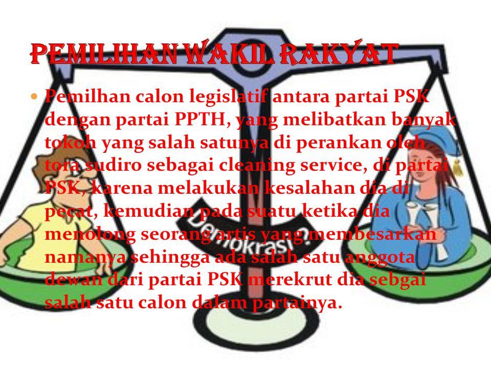 Pemilhan calon legislatif antara partai PSK dengan partai PPTH, yang melibatkan banyak tokoh yang salah satunya di perankan oleh tora sudiro sebagai c