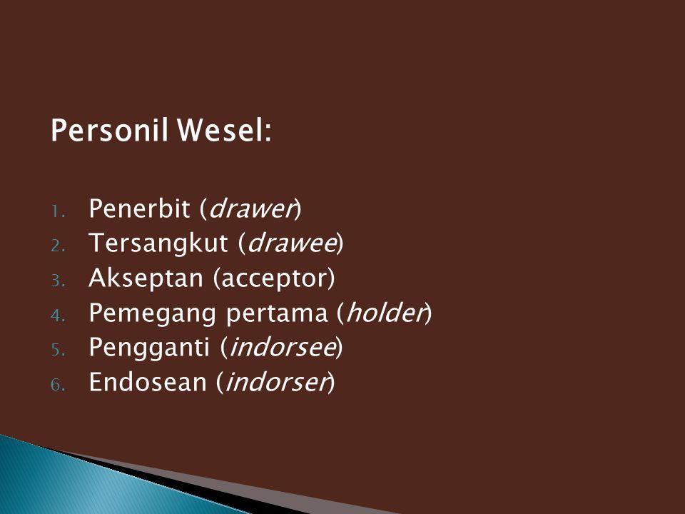 Personil Wesel: 1. Penerbit (drawer) 2. Tersangkut (drawee) 3. Akseptan (acceptor) 4. Pemegang pertama (holder) 5. Pengganti (indorsee) 6. Endosean (i