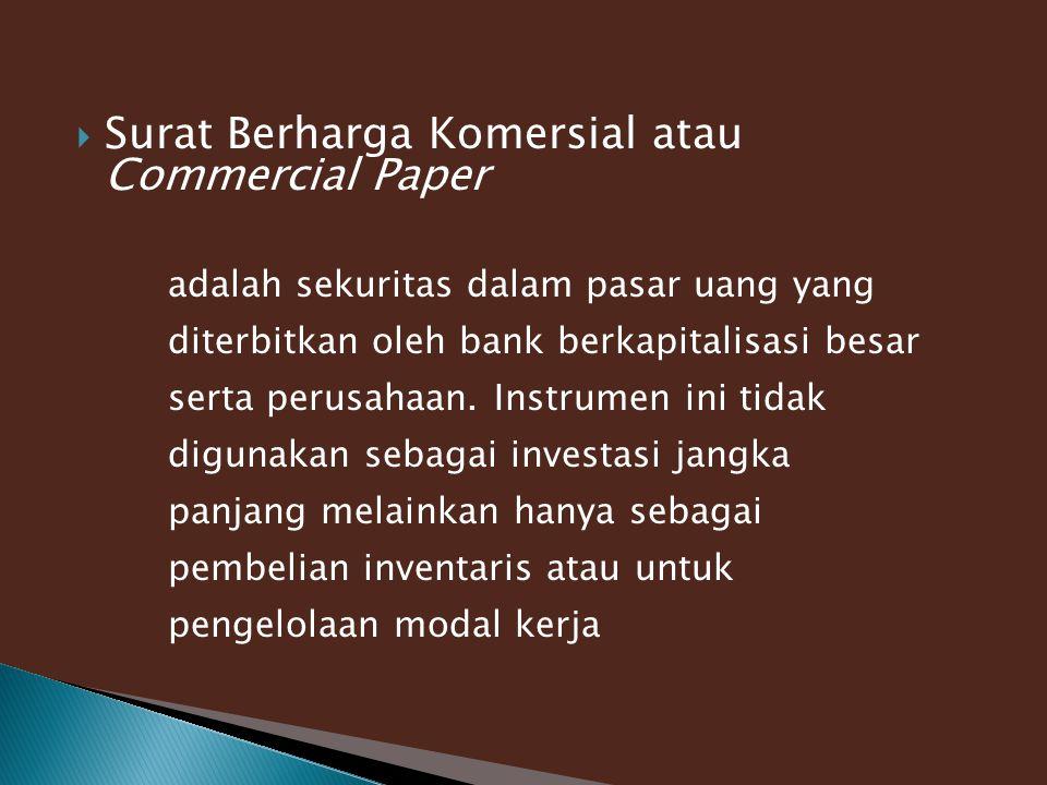  Surat Berharga Komersial atau Commercial Paper adalah sekuritas dalam pasar uang yang diterbitkan oleh bank berkapitalisasi besar serta perusahaan.
