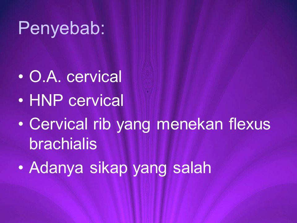 Penyebab: O.A. cervical HNP cervical Cervical rib yang menekan flexus brachialis Adanya sikap yang salah