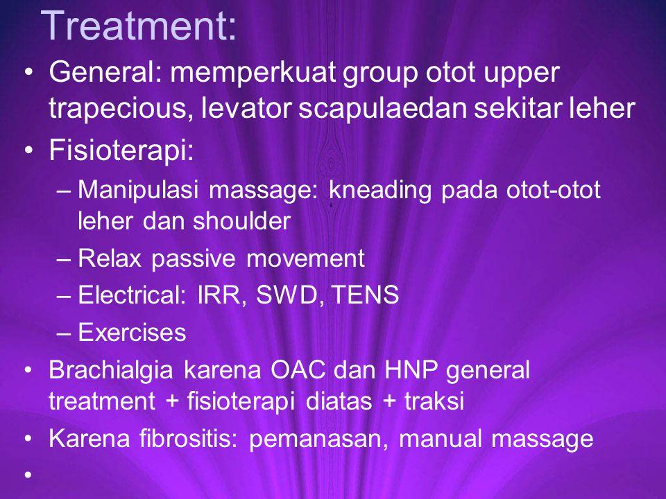 Treatment: General: memperkuat group otot upper trapecious, levator scapulaedan sekitar leher Fisioterapi: –Manipulasi massage: kneading pada otot-oto