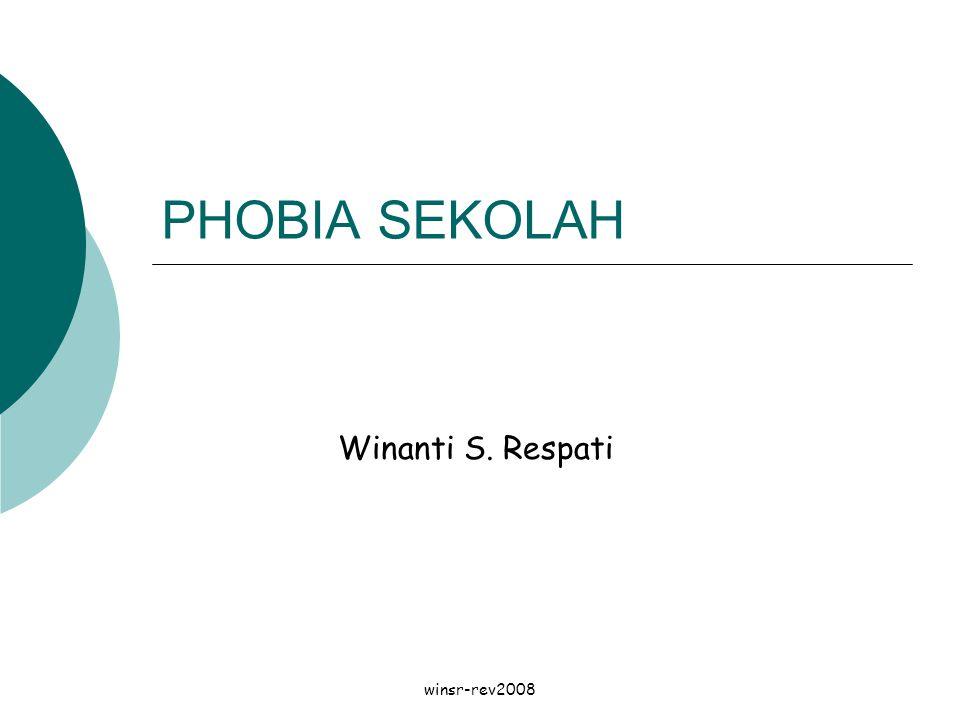 winsr-rev2008 PHOBIA SEKOLAH Winanti S. Respati