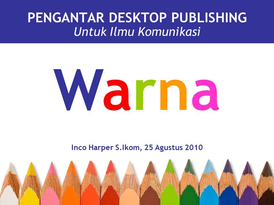 PENGANTAR DESKTOP PUBLISHING Untuk Ilmu Komunikasi Inco Harper S.Ikom, 25 Agustus 2010 WarnaWarna