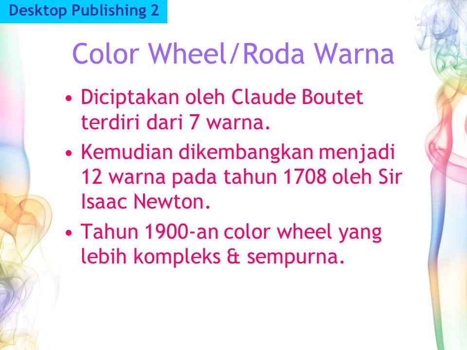 Color Wheel/Roda Warna Desktop Publishing 2 Diciptakan oleh Claude Boutet terdiri dari 7 warna. Kemudian dikembangkan menjadi 12 warna pada tahun 1708
