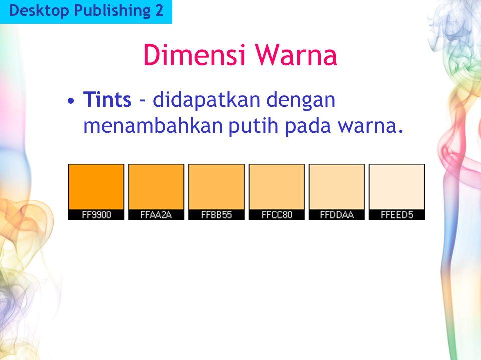 Dimensi Warna Desktop Publishing 2 Tints - didapatkan dengan menambahkan putih pada warna.