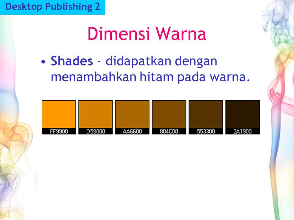 Dimensi Warna Desktop Publishing 2 Shades - didapatkan dengan menambahkan hitam pada warna.