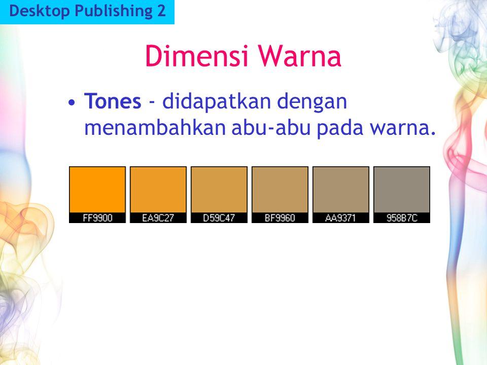 Dimensi Warna Desktop Publishing 2 Tones - didapatkan dengan menambahkan abu-abu pada warna.