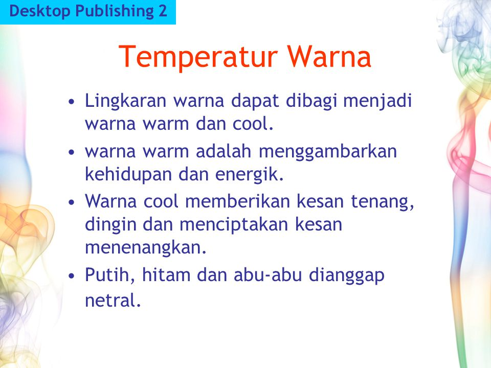 Temperatur Warna Desktop Publishing 2 Lingkaran warna dapat dibagi menjadi warna warm dan cool. warna warm adalah menggambarkan kehidupan dan energik.