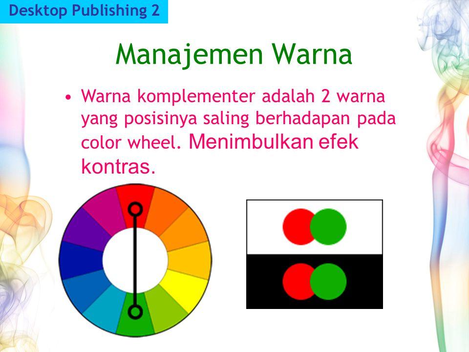 Manajemen Warna Desktop Publishing 2 Warna komplementer adalah 2 warna yang posisinya saling berhadapan pada color wheel. Menimbulkan efek kontras.