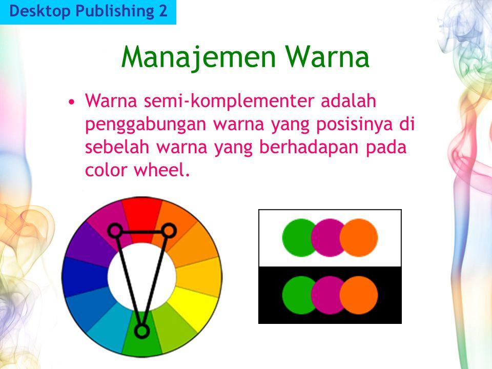 Manajemen Warna Desktop Publishing 2 Warna semi-komplementer adalah penggabungan warna yang posisinya di sebelah warna yang berhadapan pada color whee