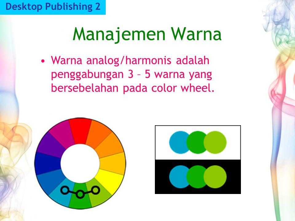 Manajemen Warna Desktop Publishing 2 Warna analog/harmonis adalah penggabungan 3 – 5 warna yang bersebelahan pada color wheel.