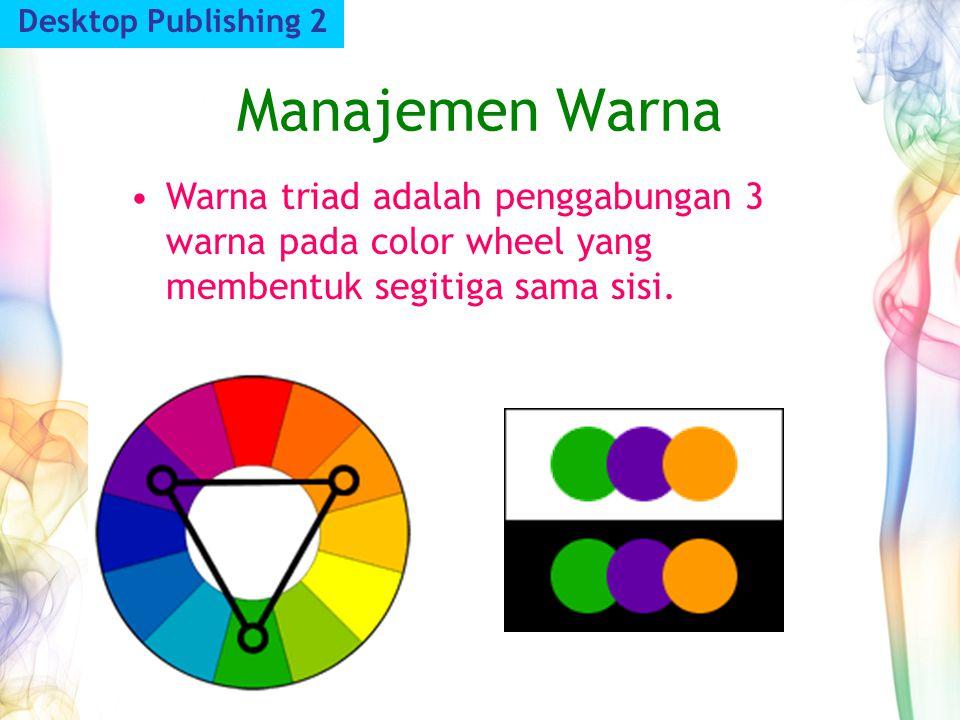 Manajemen Warna Desktop Publishing 2 Warna triad adalah penggabungan 3 warna pada color wheel yang membentuk segitiga sama sisi.