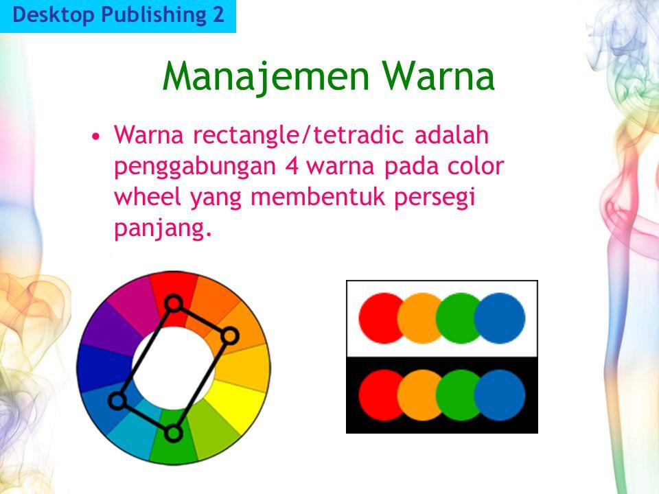 Manajemen Warna Desktop Publishing 2 Warna rectangle/tetradic adalah penggabungan 4 warna pada color wheel yang membentuk persegi panjang.