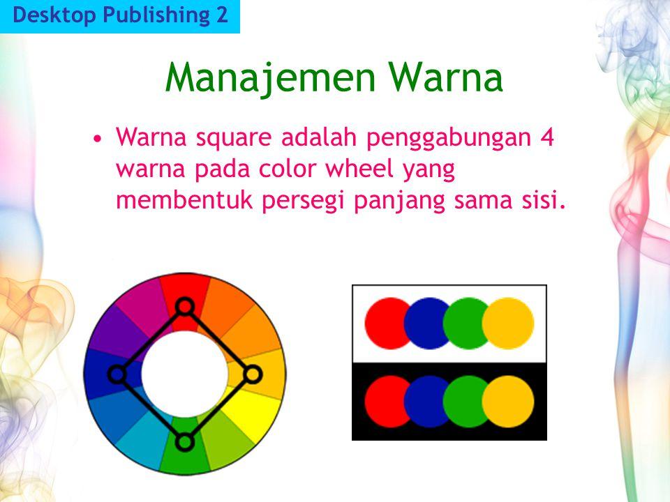 Manajemen Warna Desktop Publishing 2 Warna square adalah penggabungan 4 warna pada color wheel yang membentuk persegi panjang sama sisi.